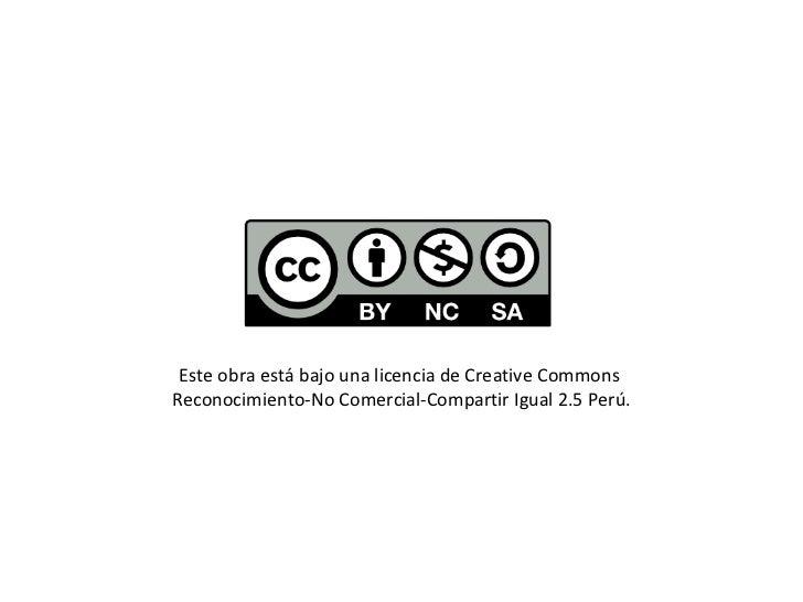 Esteobraestá bajo unalicencia de Creative Commons  Reconocimiento-No Comercial-Compartir Igual 2.5 Perú.