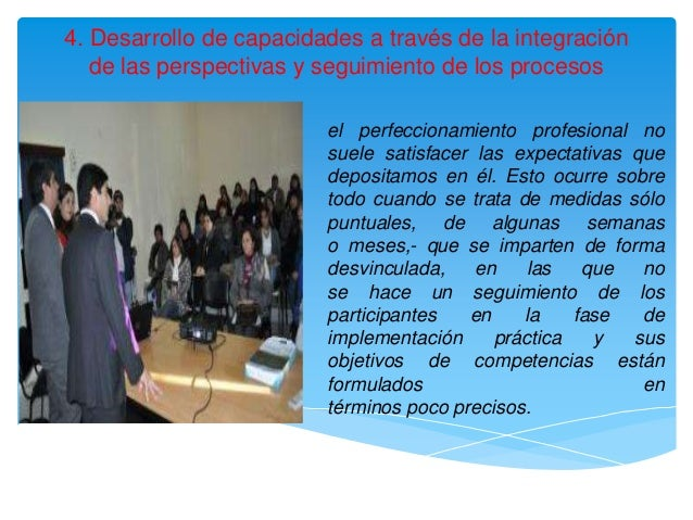 4. Desarrollo de capacidades a través de la integración   de las perspectivas y seguimiento de los procesos               ...