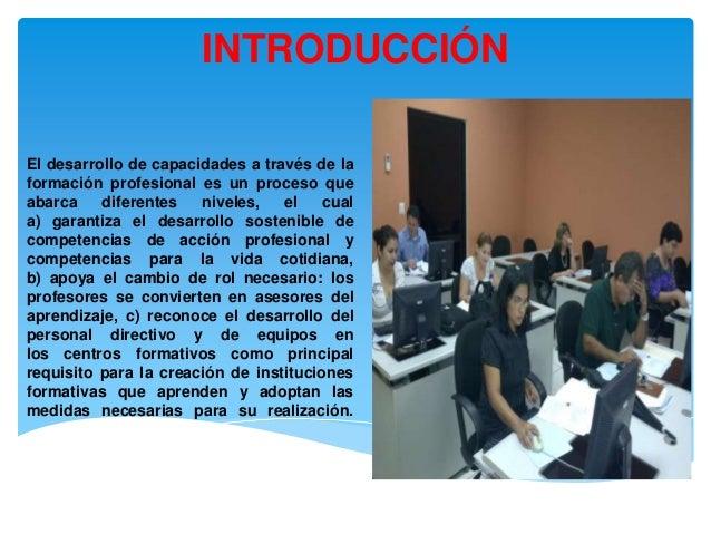 INTRODUCCIÓNEl desarrollo de capacidades a través de laformación profesional es un proceso queabarca    diferentes   nivel...
