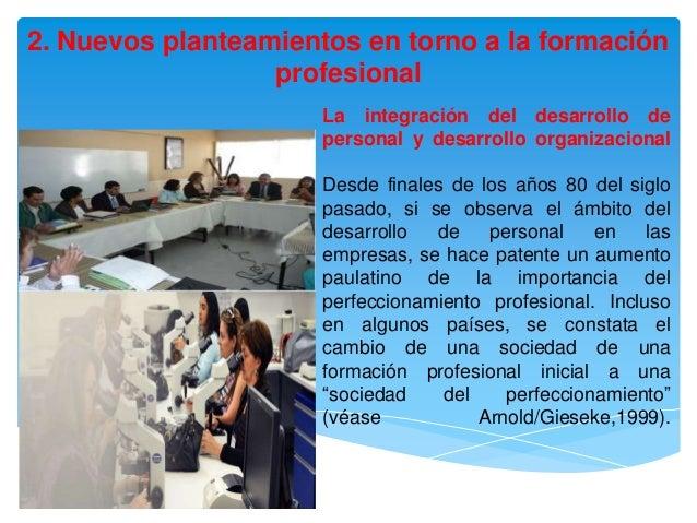 2. Nuevos planteamientos en torno a la formación                  profesional                      La integración del desa...