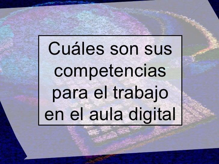Cuáles son sus competencias para el trabajo en el aula digital