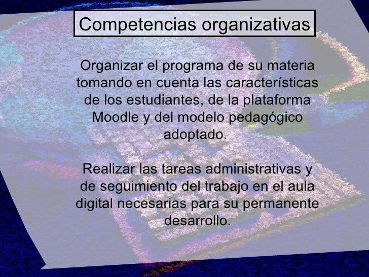 Competencias organizativas Organizar el programa de su materia tomando en cuenta las características de los estudiantes, d...