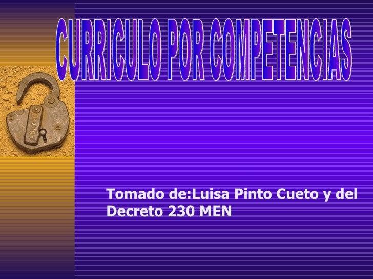 Tomado de:Luisa Pinto Cueto  y del Decreto 230 MEN CURRICULO POR COMPETENCIAS