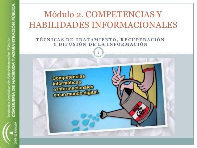 Módulo 2. COMPETENCIAS YHABILIDADES INFORMACIONALES TÉCNICAS DE TRATAMIENTO, RECUPERACIÓN      Y DIFUSIÓN DE LA INFORMACIÓ...