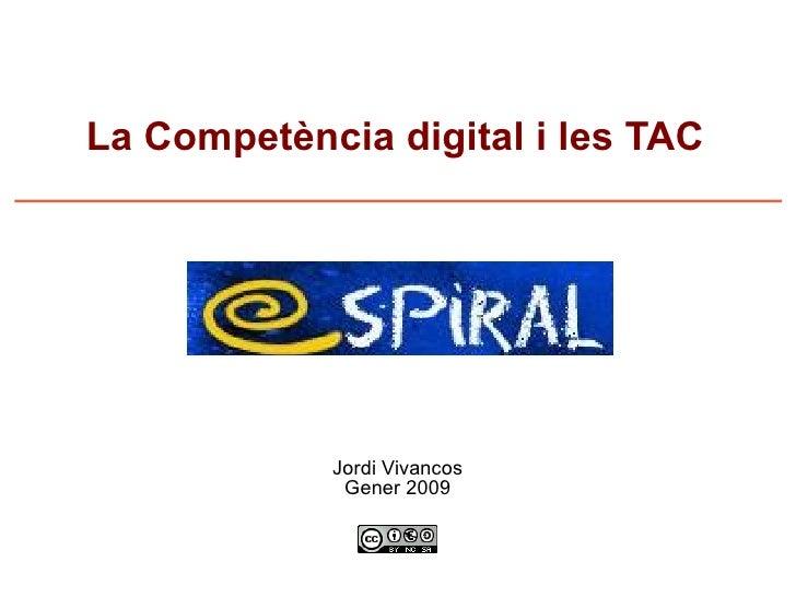La Competència digital i les TAC                 Jordi Vivancos              Gener 2009