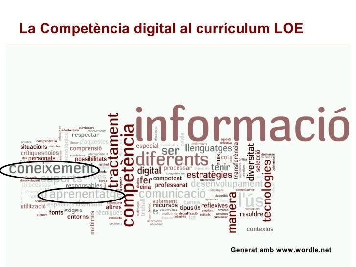 La Competència digital al currículum LOE                                  Generat amb www.wordle.net