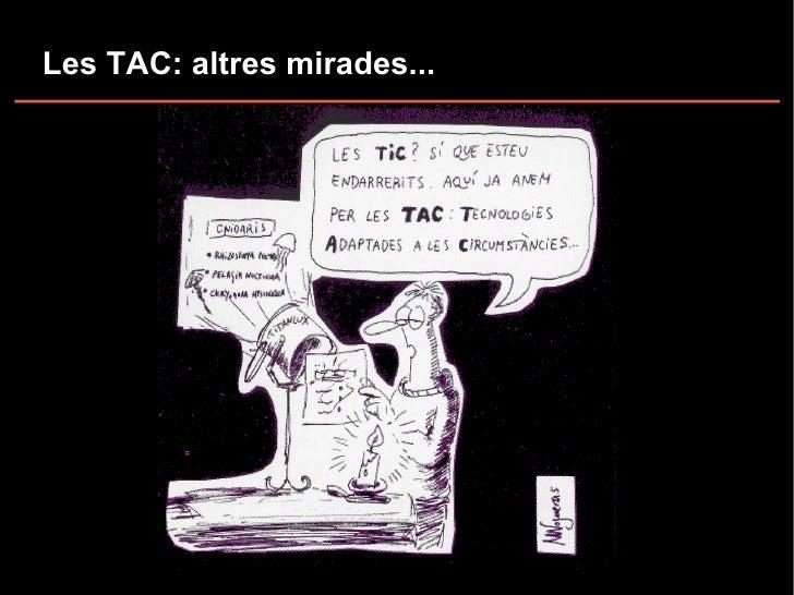 Les TAC: altres mirades...