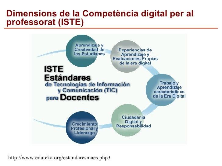 Dimensions de la Competència digital per al professorat (ISTE)     http://www.eduteka.org/estandaresmaes.php3