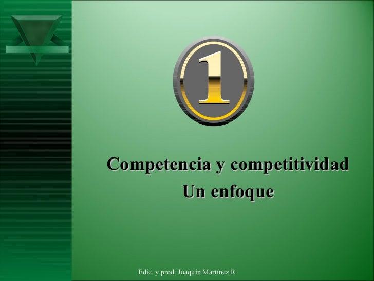 <ul><li>Competencia y competitividad </li></ul><ul><li>Un enfoque </li></ul>Edic. y prod. Joaquín Martínez R