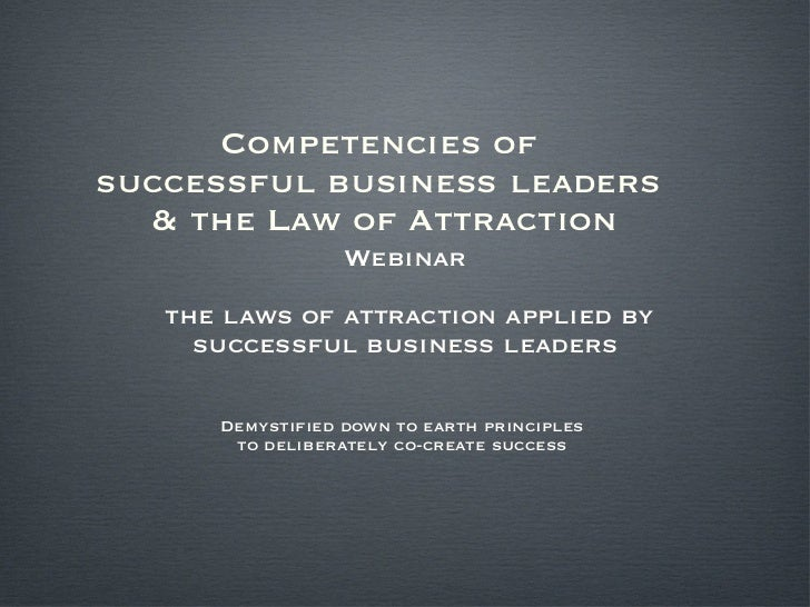 Competencies of  successful business leaders  & the Law of Attraction <ul><li>Webinar </li></ul><ul><li>the laws of attrac...