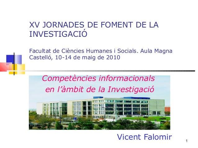 1XV JORNADES DE FOMENT DE LAINVESTIGACIÓFacultat de Ciències Humanes i Socials. Aula MagnaCastelló, 10-14 de maig de 2010C...