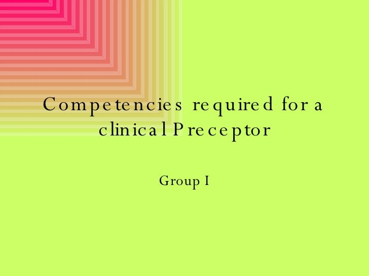 Competencies required for a clinical Preceptor Group I