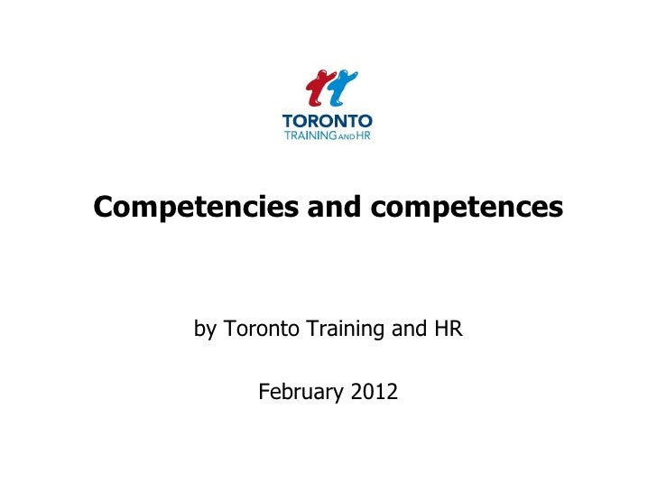 Competencies and competences     by Toronto Training and HR           February 2012