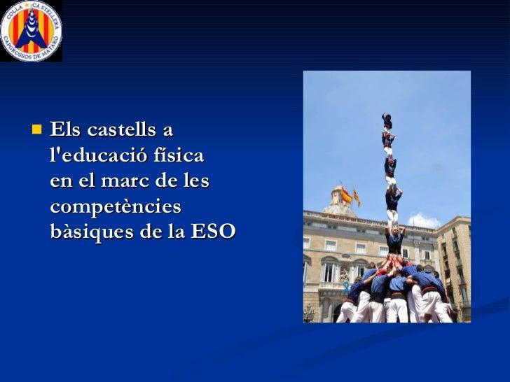 <ul><li>Els castells a l'educació física  en el marc de les competències bàsiques de la ESO </li></ul>