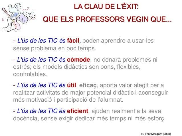 - L'ús de les TIC és fàcil, poden aprendre a usar-les sense problema en poc temps. - L'ús de les TIC és còmode, no donarà ...