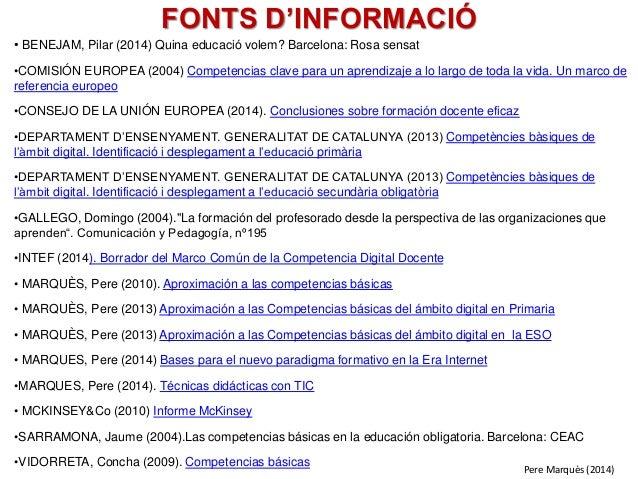 FONTS D'INFORMACIÓ • BENEJAM, Pilar (2014) Quina educació volem? Barcelona: Rosa sensat •COMISIÓN EUROPEA (2004) Competenc...