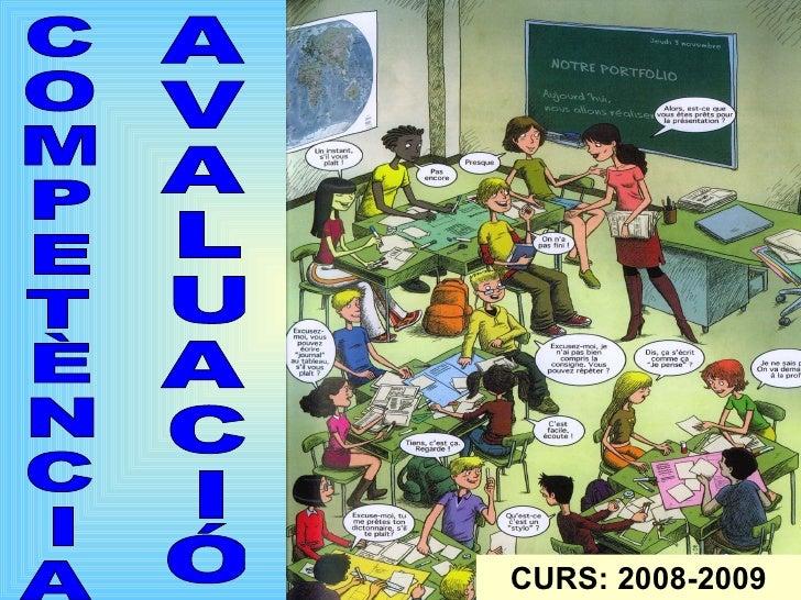 C O M P E T È N C I A A V A L U A C I Ó CURS: 2008-2009