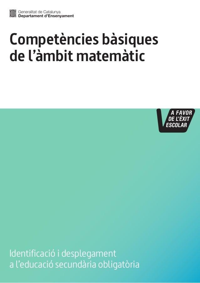 Competències bàsiques de l'àmbit matemàtic Identificació i desplegament a l'educació secundària obligatòria