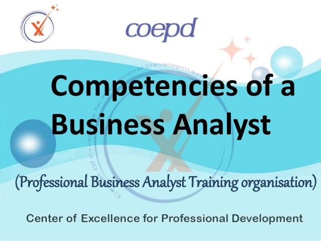 (Professional Business Analyst Training organisation) Competencies of a Business Analyst