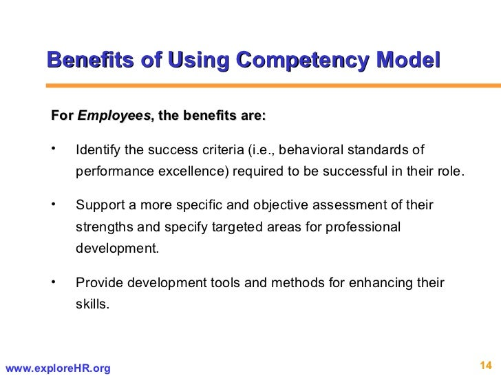 Benefits of Using Competency Model <ul><li>For  Employees , the benefits are: </li></ul><ul><li>Identify the success crite...