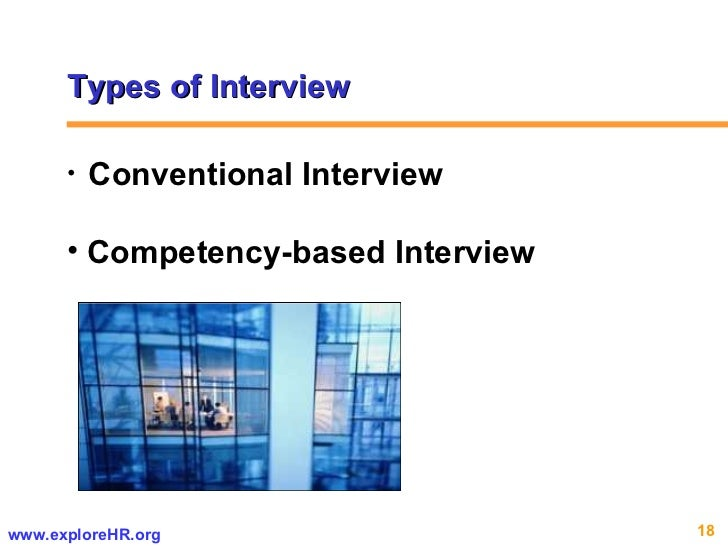 Types of Interview  <ul><li>Conventional Interview </li></ul><ul><li>Competency-based Interview </li></ul>