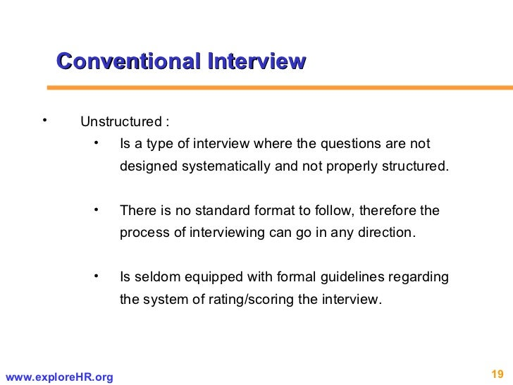 Conventional Interview <ul><li>Unstructured : </li></ul><ul><ul><ul><li>Is a type of interview where the questions are not...
