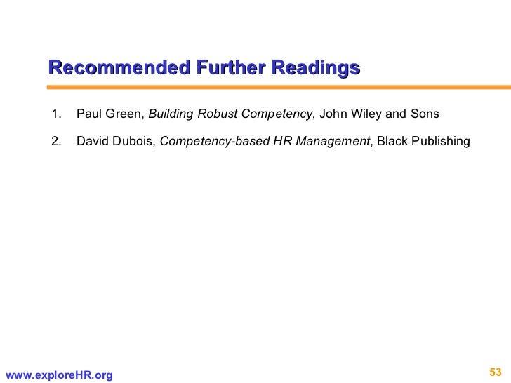 Recommended Further Readings <ul><li>Paul Green,  Building Robust Competency,  John Wiley and Sons </li></ul><ul><li>David...