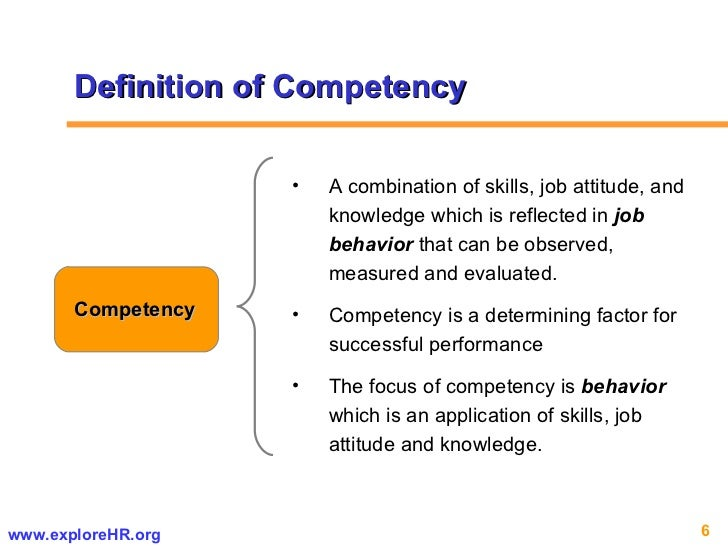 Definition of Competency Competency <ul><li>A combination of skills, job attitude, and knowledge which is reflected in  jo...