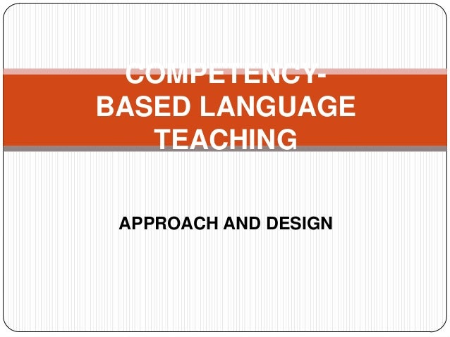 COMPETENCYBASED LANGUAGE TEACHING APPROACH AND DESIGN