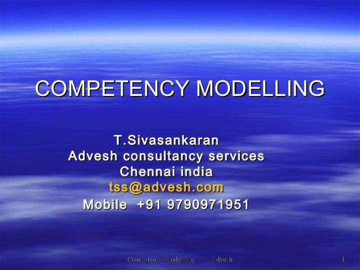 T.Sivasankaran Advesh consultancy services Chennai india [email_address] Mobile  +91 9790971951 COMPETENCY MODELLING