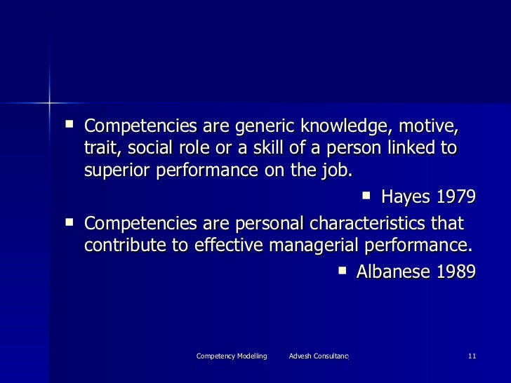 <ul><li>Competencies are generic knowledge, motive, trait, social role or a skill of a person linked to superior performan...
