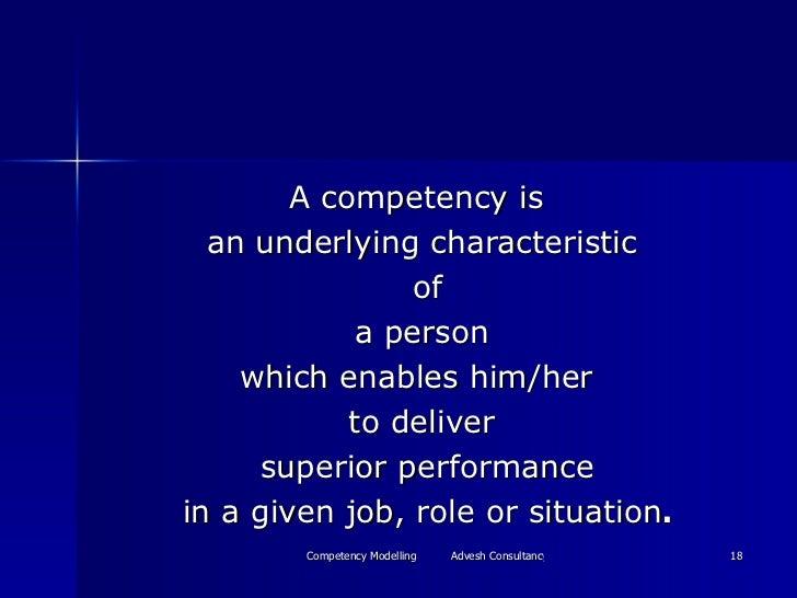 <ul><li>A competency is  </li></ul><ul><li>an underlying characteristic </li></ul><ul><li>of </li></ul><ul><li>a person  <...