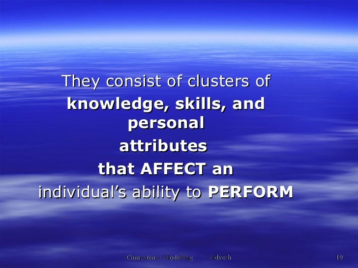 They consist of clusters of knowledge, skills, and personal attributes  that AFFECT an individual's ability to  PERFORM