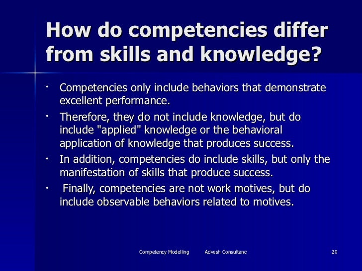 How do competencies differ from skills and knowledge? <ul><li>Competencies only include behaviors that demonstrate excelle...