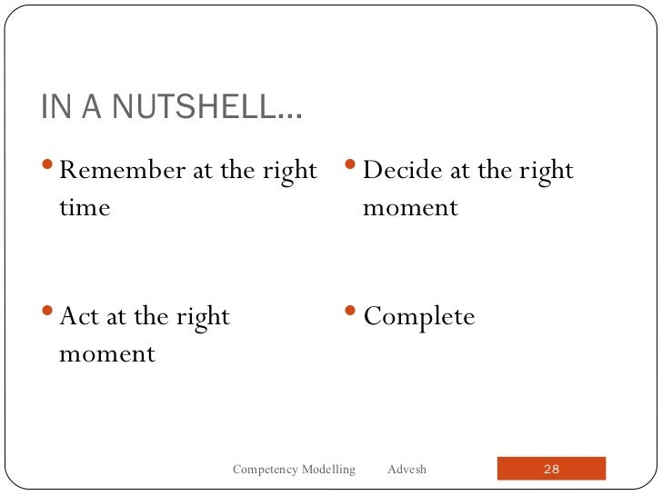 IN A NUTSHELL… <ul><li>Remember at the right time </li></ul><ul><li>Decide at the right moment </li></ul><ul><li>Act at th...