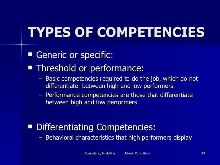 TYPES OF COMPETENCIES <ul><li>Generic or specific:  </li></ul><ul><li>Threshold or performance:  </li></ul><ul><ul><li>Bas...
