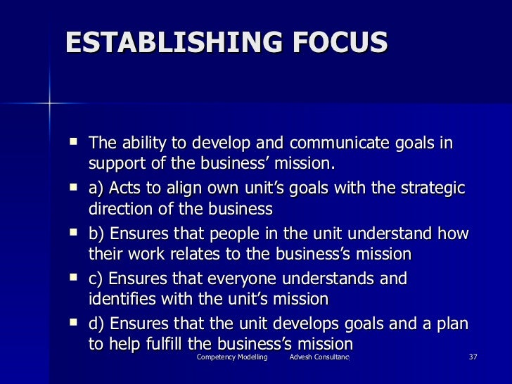 ESTABLISHING FOCUS <ul><li>The ability to develop and communicate goals in support of the business' mission. </li></ul><ul...