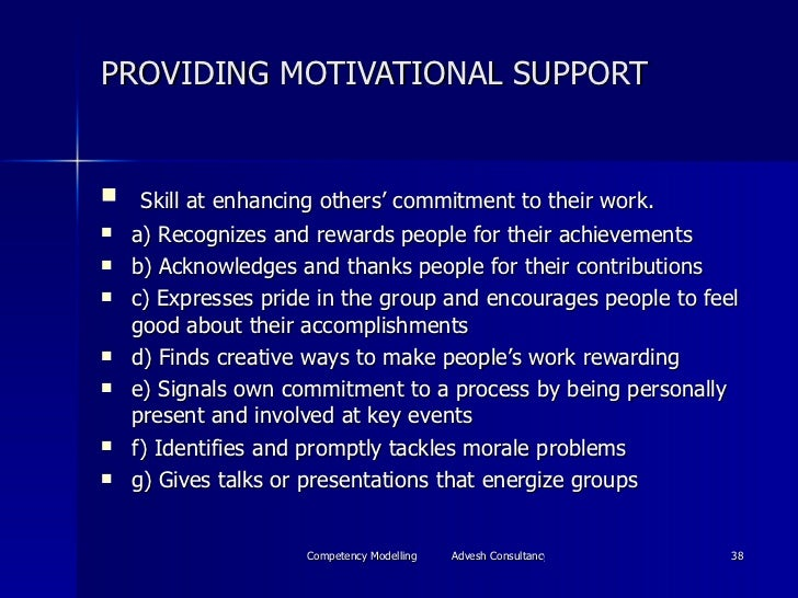 PROVIDING MOTIVATIONAL SUPPORT <ul><li>Skill at enhancing others' commitment to their work. </li></ul><ul><li>a) Recognize...