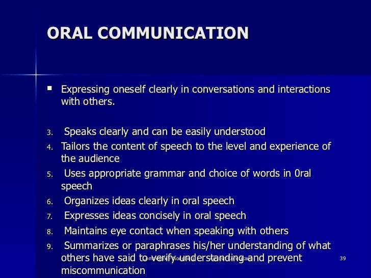 ORAL COMMUNICATION <ul><li>Expressing oneself clearly in conversations and interactions with others. </li></ul><ul><li>Spe...