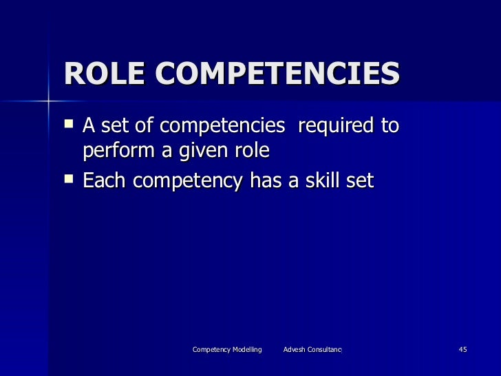ROLE COMPETENCIES <ul><li>A set of competencies  required to perform a given role  </li></ul><ul><li>Each competency has a...