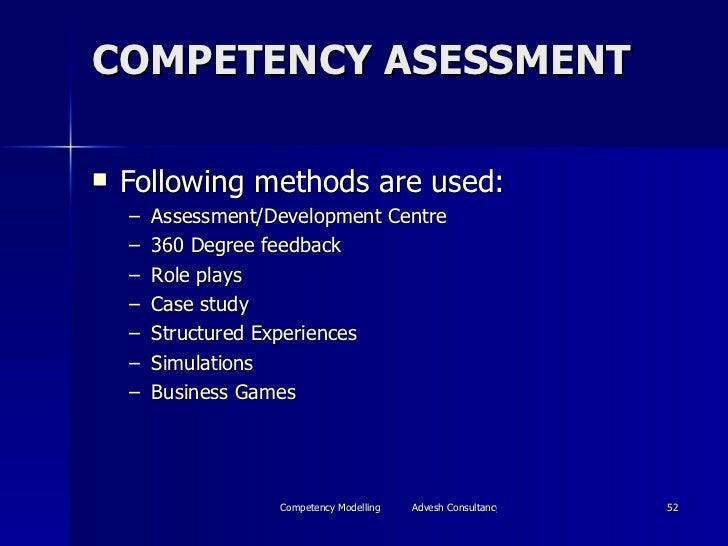 COMPETENCY ASESSMENT <ul><li>Following methods are used: </li></ul><ul><ul><li>Assessment/Development Centre </li></ul></u...