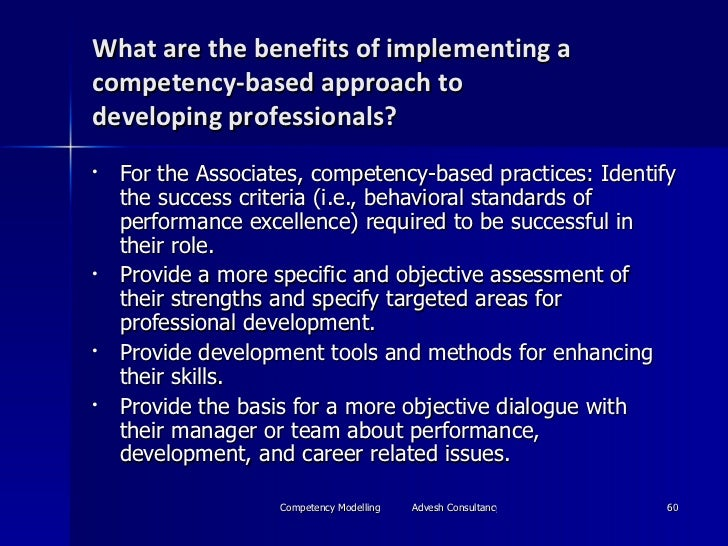 What are the benefits of implementing a competency-based approach to developingprofessionals? <ul><li>For the Associates,...