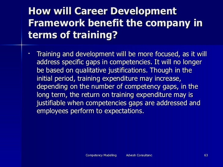 How will Career Development Framework benefit the company in terms of training? <ul><li>Training and development will be m...