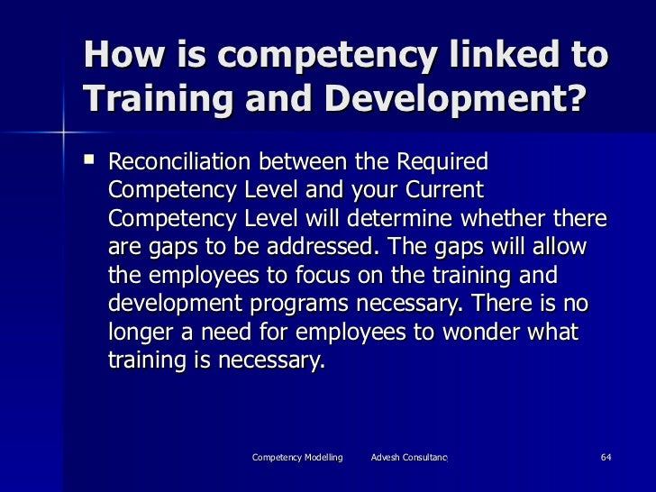How is competency linked to Training and Development? <ul><li>Reconciliation between the Required Competency Level and you...