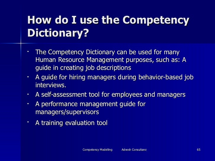 How do I use the Competency Dictionary? <ul><li>The Competency Dictionary can be used for many Human Resource Management p...