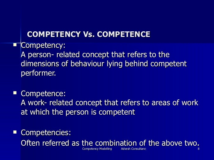 COMPETENCY Vs. COMPETENCE <ul><li>Competency:  A person- related concept that refers to the dimensions of behaviour lying ...