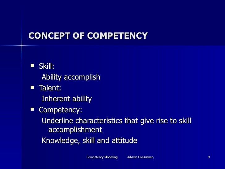 CONCEPT OF COMPETENCY <ul><li>Skill: </li></ul><ul><ul><li>Ability accomplish </li></ul></ul><ul><li>Talent: </li></ul><ul...