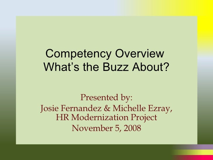Competency Overview  What's the Buzz About? Presented by: Josie Fernandez & Michelle Ezray, HR Modernization Project Novem...