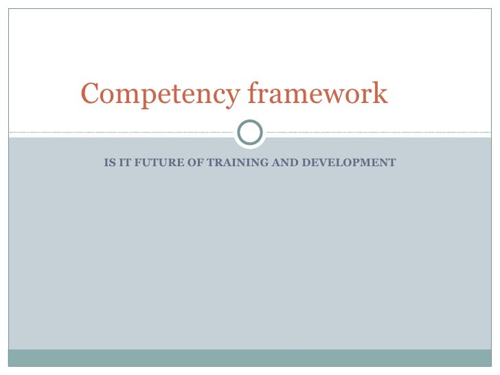 IS IT FUTURE OF TRAINING AND DEVELOPMENT Competency framework