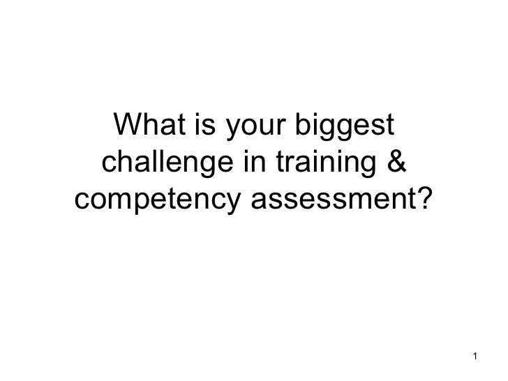 What is your biggest challenge in training & competency assessment?